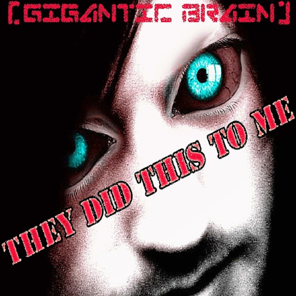 Gigantic Brain - They Did This to Me (2010) Cover