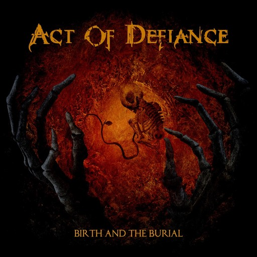 Act of Defiance - Birth and the Burial 2015