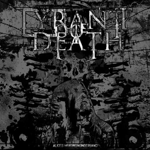 Tyrant of Death - Alice's Heroin Wonderland 2011