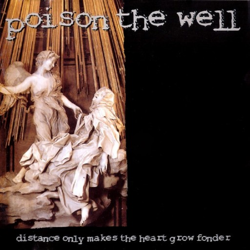Poison the Well - Distance Only Makes the Heart Grow Fonder 1998