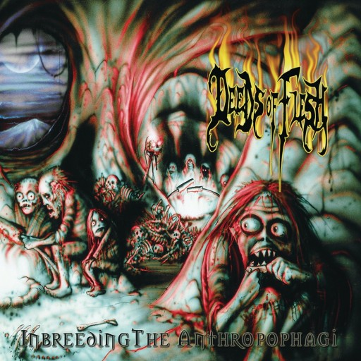 Deeds of Flesh - Inbreeding the Anthropophagi 1998