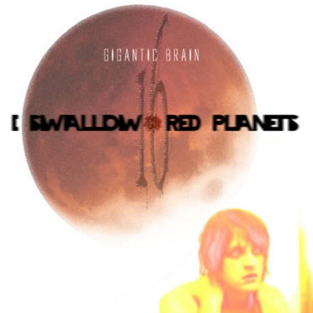 Gigantic Brain - I Swallow 16 Red Planets (2009) Cover