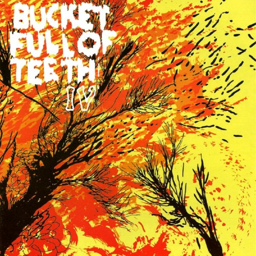 Bucket Full of Teeth - IV 2005