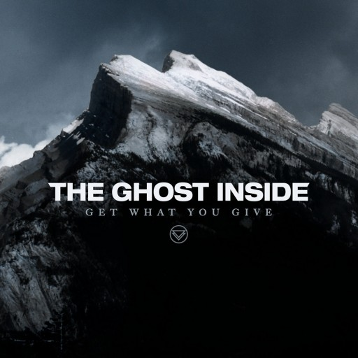 Ghost Inside, The - Get What You Give 2012