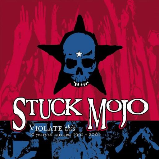 Stuck Mojo - Violate This 10 Years of Rarities: (1991-2001) 2001