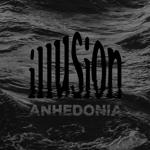 Illusion - Anhedonia 2018