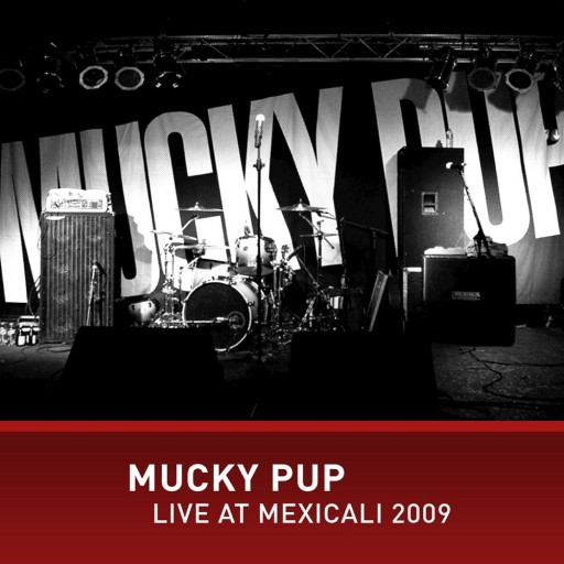 Mucky Pup - Live at Mexicali 2009 2009