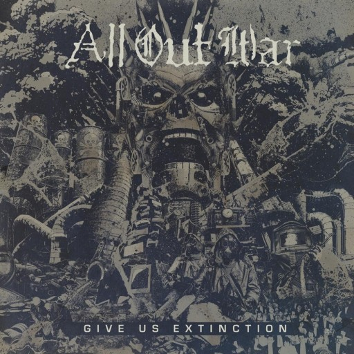 All Out War - Give Us Extinction 2017
