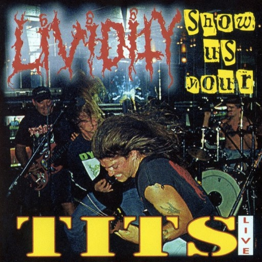 """Lividity - Show Us Your Tits """"Live"""" 1999"""