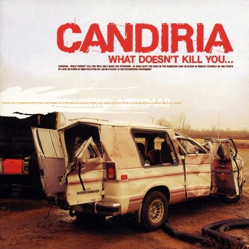 Candiria - What Doesn't Kill You... 2004
