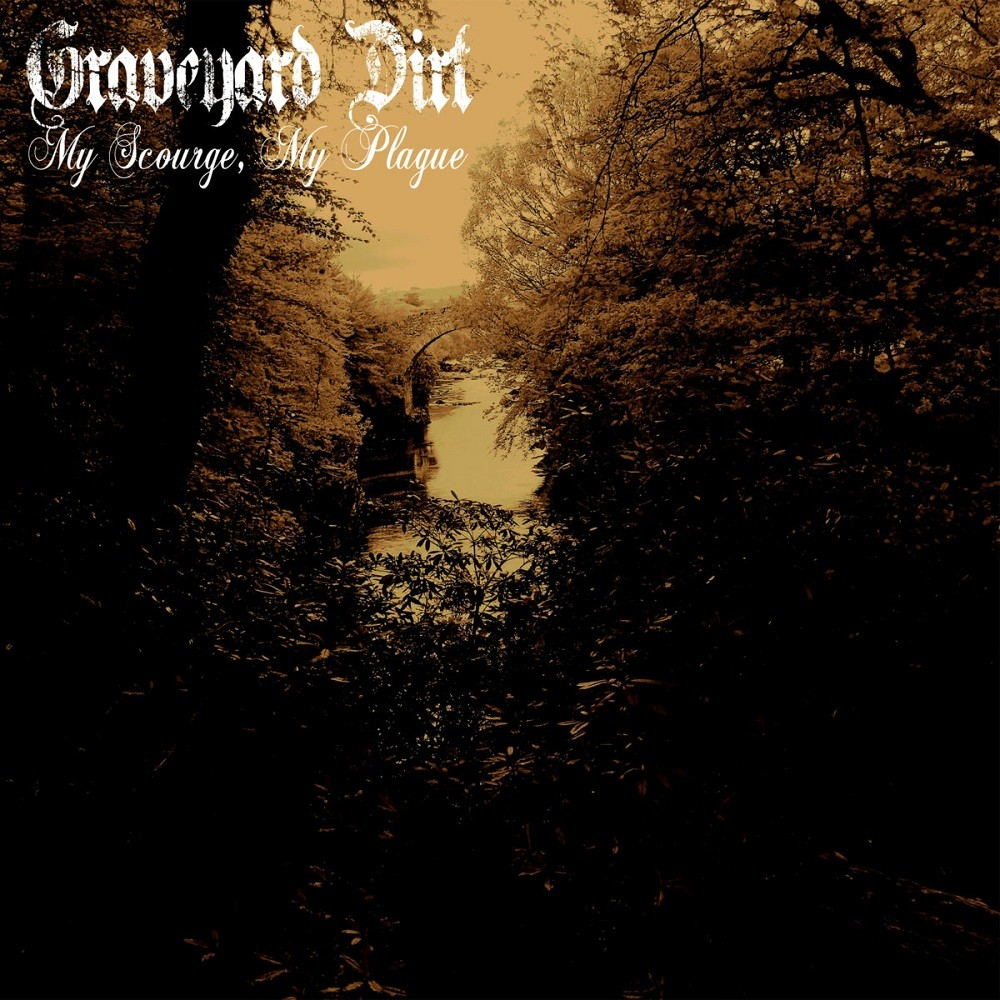 Graveyard Dirt - My Scourge, My Plague (2015) Cover