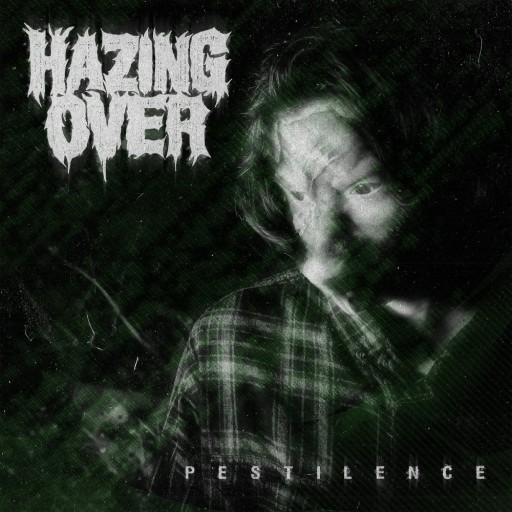 Hazing Over - Pestilence 2021