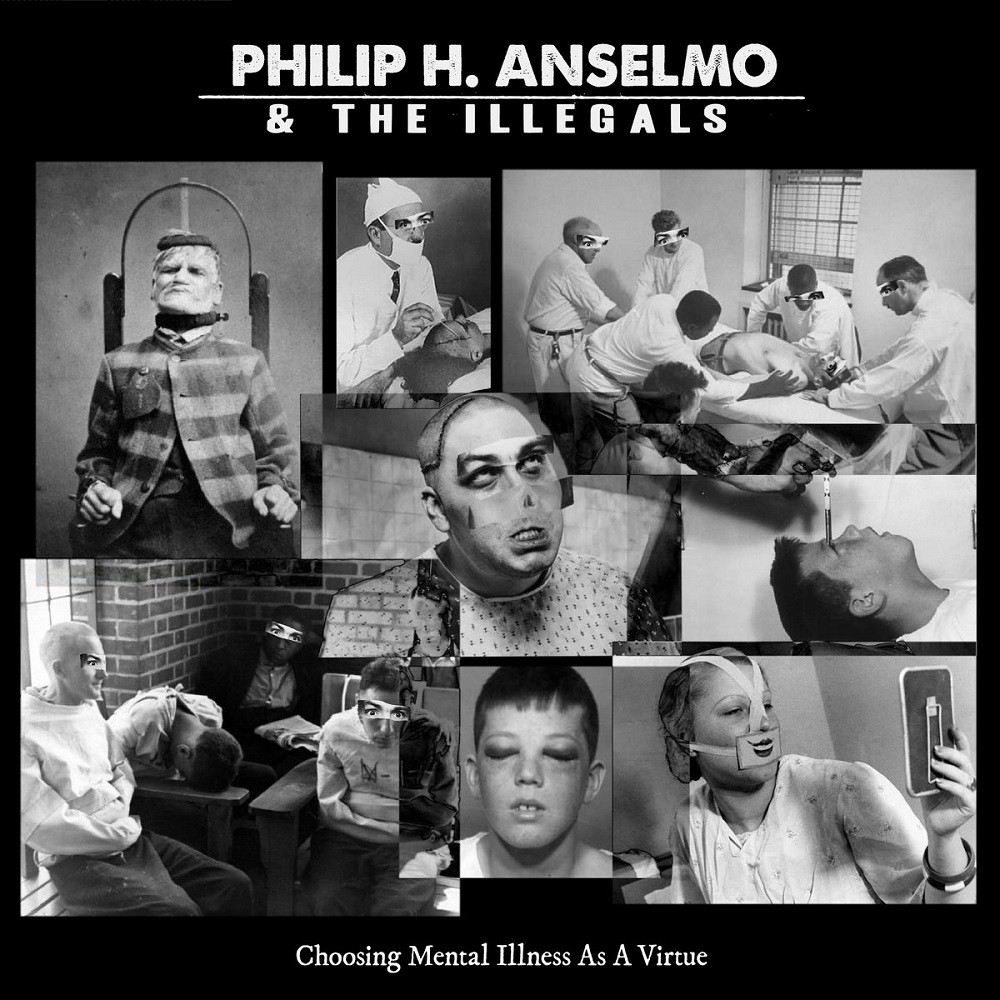 Philip H. Anselmo & The Illegals - Choosing Mental Illness as a Virtue (2018) Cover