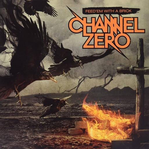 Channel Zero - Feed 'Em With a Brick 2011