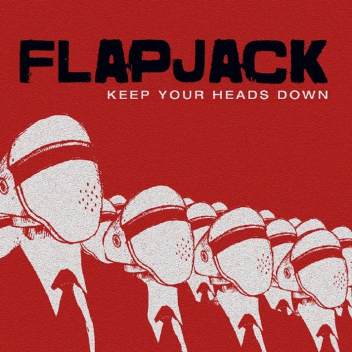 Flapjack - Keep Your Heads Down 2012