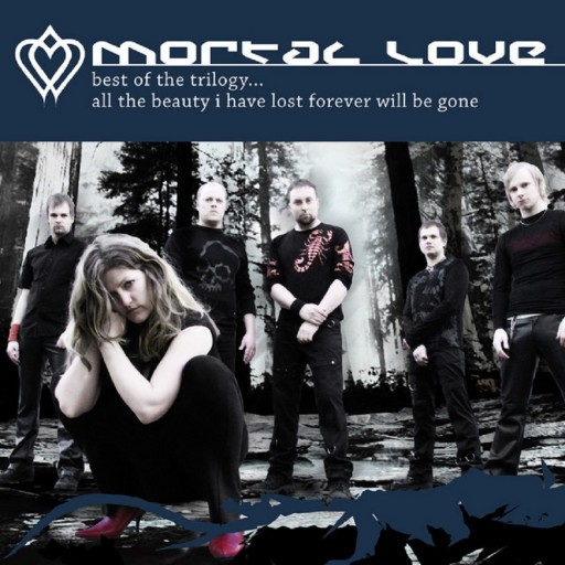 Mortal Love - Best of the Trilogy... All the Beauty I Have Lost Forever Will Be Gone 2011