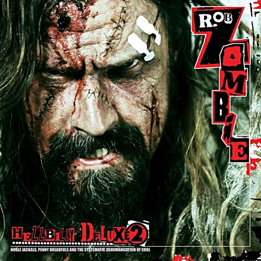 Rob Zombie - Hellbilly Deluxe 2: Noble Jackals, Penny Dreadfuls and the Systematic Dehumanization of Cool 2010