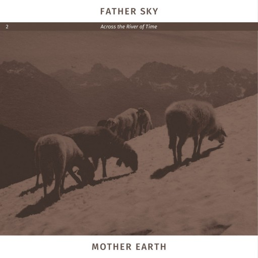 Father Sky Mother Earth - Across the River of Time 2017