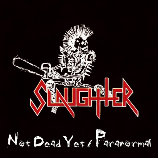 Slaughter - Not Dead Yet / Paranormal 2001