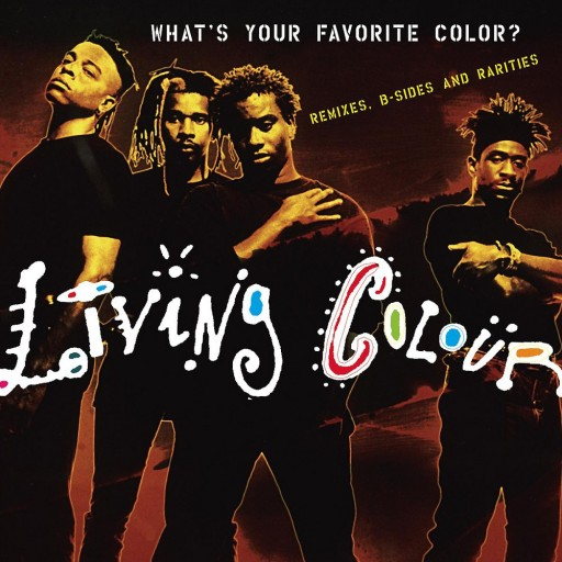 Living Colour - What's Your Favorite Color?: Remixes, B-Sides and Rarities 2005