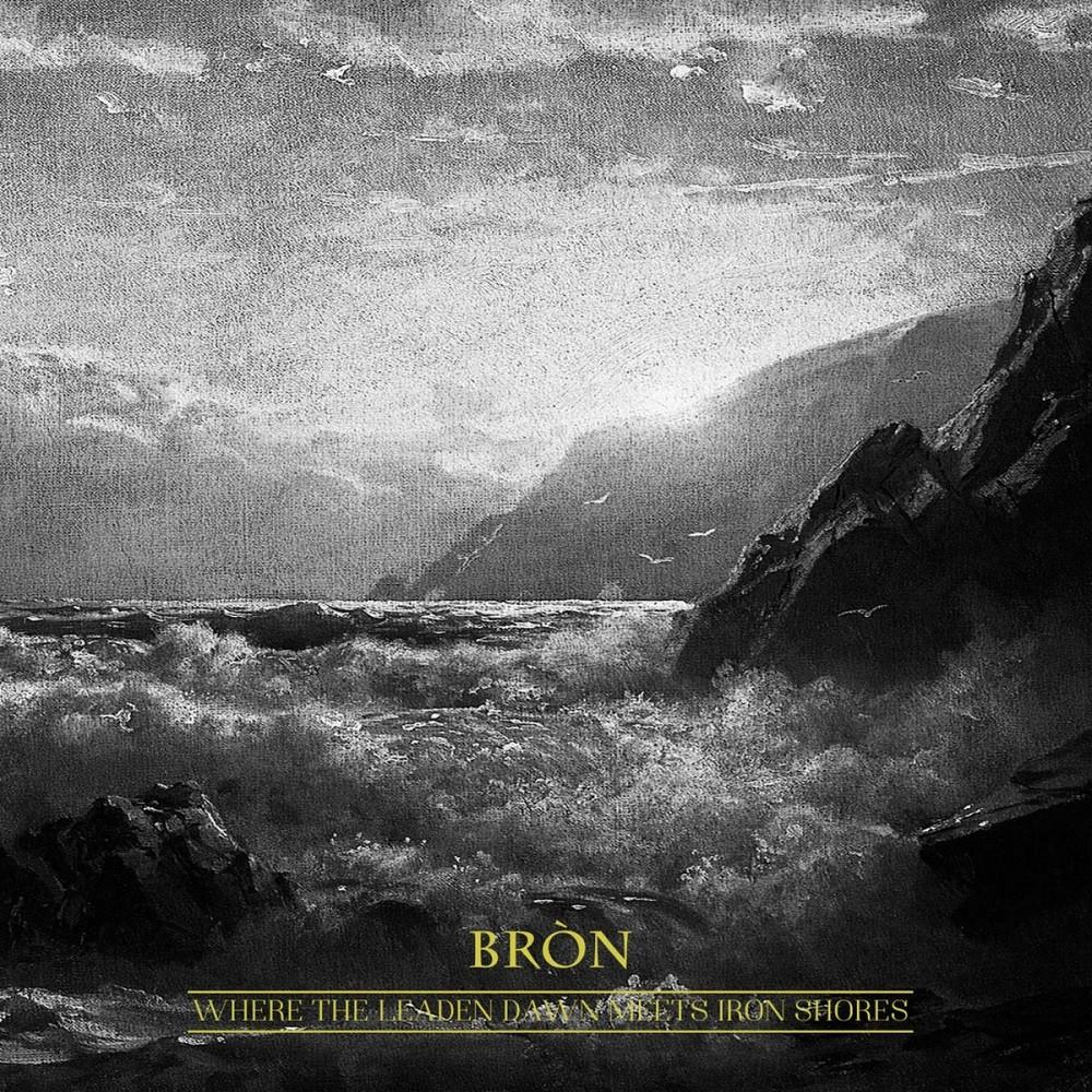 Bròn - Where the Leaden Dawn Meets Iron Shores (2017) Cover