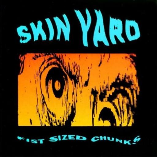 Skin Yard - Fist Sized Chunks 1990