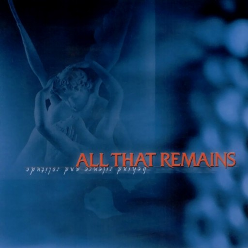 All That Remains - Behind Silence and Solitude 2002