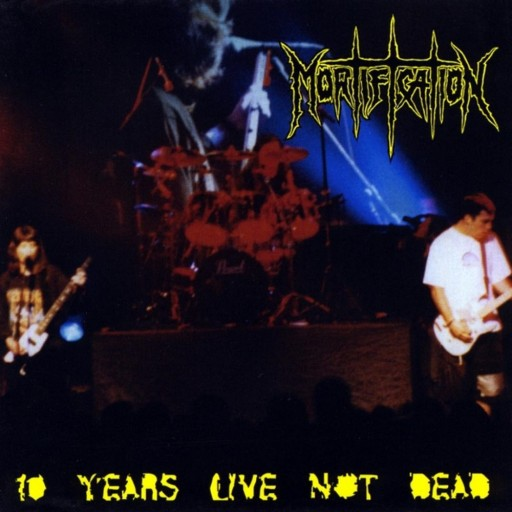 Mortification - 10 Years Live Not Dead 2000