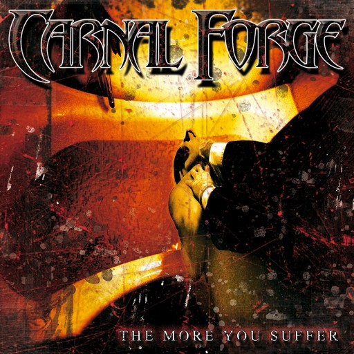Carnal Forge - The More You Suffer 2003
