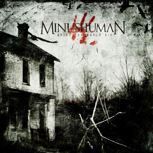 Minushuman - Watch the World Die 2008