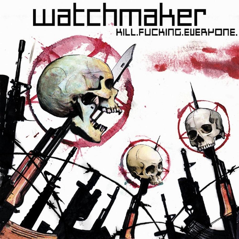 Watchmaker - Kill.Fucking.Everyone.