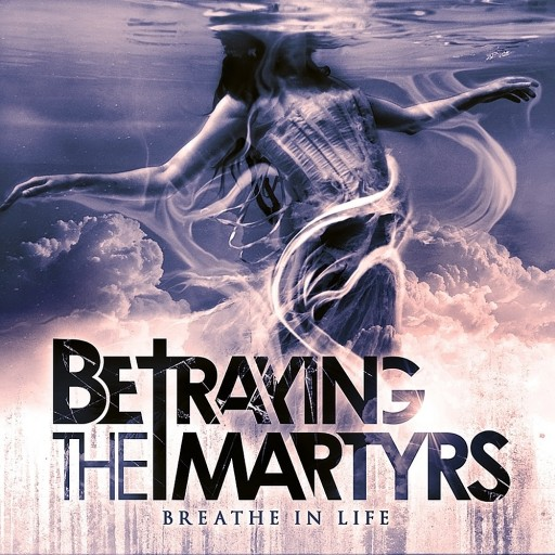 Betraying the Martyrs - Breathe in Life 2011