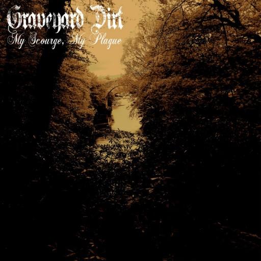 Graveyard Dirt - My Scourge, My Plague 2015