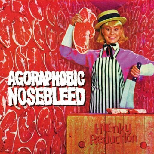 Agoraphobic Nosebleed - Honky Reduction 1998