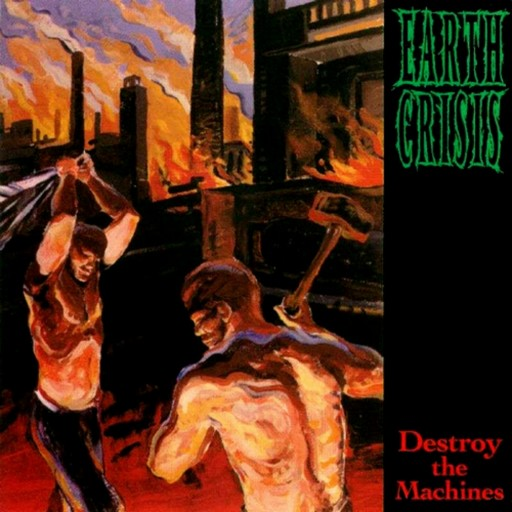 Earth Crisis - Destroy the Machines 1995